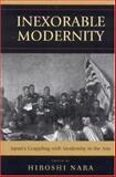Inexorable Modernity : Japan's Grappling with Modernity in the Arts, Nara, Hiroshi, 0739118412