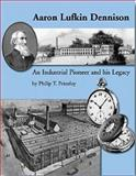 Aaron Lufkin Dennison - an Industrial Pioneer and his Legacy 9780982358412