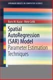 Spatial AutoRegression (SAR) Model : Parameter Estimation Techniques, Kazar, Baris M. and Celik, Mete, 1461418410