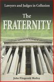 The Fraternity : Lawyers and Judges in Collusion, Molloy, John Fitzg and Molloy, John Fitzgerald, 1557788413