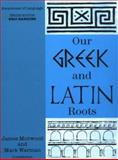 Our Greek and Latin Roots, James Morwood and Mark Warman, 0521378419