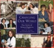 Changing Our World : True Stories of Women Engineers, Hatch, Sybil E., 0784408416