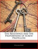 The Resistance and the Proportions of Screw Propellers, William Bury, 1141168413