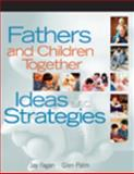 Fathers and Children Together : Ideas and Strategies, Fagan, Jay and Palm, Glen, 1401848419
