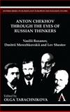 Anton Chekhov Through the Eyes of Russian Thinkers : Vasilii Rozanov, Dmitrii Merezhkovskii and Lev Shestov, , 1843318415