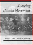 Knowing Human Movement, Estes, Steven G. and Mechikoff, Robert A., 0205158412