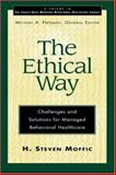 The Ethical Way : Challenges and Solutions for Managed Behavioral Healthcare, Moffic, H. Steven, 078790841X