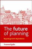 The Future of Planning : Beyond Growth Dependence, Rydin, Yvonne, 1447308417