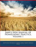 Jahr's New Manual of Hompathic Practice, Gottlieb Heinrich Georg Jahr and Amos Gerald Hull, 1144978416