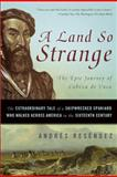 A Land So Strange, Andres Resendez and Andre Resendez, 0465068413
