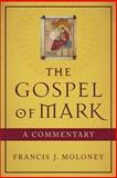The Gospel of Mark : A Commentary, Moloney, Francis J., 0801048419