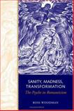 Sanity, Madness, Transformation : The Psyche in Romanticism, Woodman, Ross, 0802038417