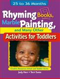 Rhyming Books, Marble Painting, and Many Other Activities for Toddlers : 25 to 36 Months, Herr, Judy and Swim, Terri, 1401818412