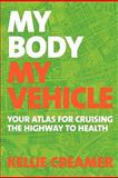My Body, My Vehicle, Kellie Creamer, 1450568416