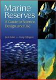 Marine Reserves : A Guide to Science, Design, and Use, Sobel, Jack and Dahlgren, Craig, 1559638419