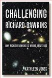 Challenging Richard Dawkins, Kathleen Jones, 1853118419