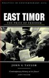 East Timor : The Price of Freedom, Taylor, John G., 1856498417