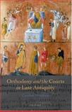 Orthodoxy and the Courts in Late Antiquity, Humfress, Caroline, 0198208413
