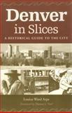 Denver in Slices, Louisa Ward Arps, 0804008418
