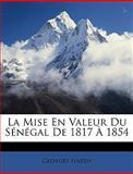 La Mise en Valeur du Sénégal De 1817 À 1854, Georges Hardy, 1146248415