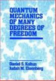 Quantum Mechanics of Many Degrees of Freedom, Koltun, Daniel S. and Eisenberg, Judah M., 0471888427