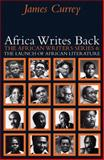 Africa Writes Back : The African Writers Series and the Launch of African Literature, Currey, James, 0821418424