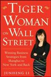 Tiger Woman on Wall Street : Winning Strategies from Shanghai to New York and Back, Li, Junheng, 0071818421