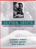 Educational Computing : Learning with Tomorrow's Technologies, Maddux, Cleborne D. and Johnson, D. LaMont, 0205318428