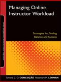 Managing Online Instructor Workload : Strategies for Finding Balance and Success, Conceição, Simone C. O. and Lehman, Rosemary M., 0470888423