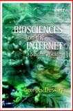 Biosciences on the Internet : A Student's Guide, Dussart, Georges, 0471498424