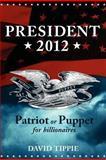 President 2012, Patriot or Puppet for Billionaires, David Tippie, 1463618425