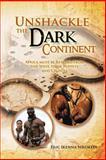 Unshackle the Dark Continent, Eric Ikenna Nwokedi, 1465388427