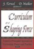 Curriculum As a Shaping Force : Toward a Principled Approach in Curriculum Theory and Practice, , 1590338421