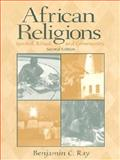 African Religions : Symbol, Ritual, and Community, Ray, Benjamin C., 0130828424
