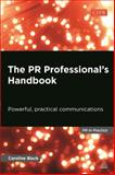 The PR Professional's Handbook : Powerful, Practical Communications, Black, Caroline, 0749468424