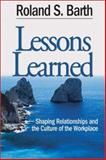 Lessons Learned : Shaping Relationships and the Culture of the Workplace, Barth, Roland S., 0761938427