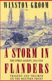 A Storm in Flanders : The Ypres Salient, 1914-1918: Tragedy and Triumph on the Western Front, Groom, Winston, 0871138425