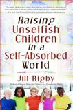 Raising Unselfish Children in a Self-Absorbed World, Jill Rigby, 141655842X
