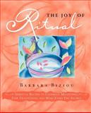 The Joy of Ritual : Spiritual Recipies to, Biziou, Barbara, 1596058420