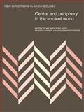 Centre and Periphery in the Ancient World, Rowlands, Michael J. and Larsen, Mogens, 052110842X