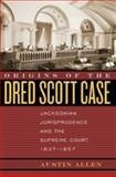 Origins of the Dred Scott Case : Jacksonian Jurisprudence and the Supreme Court, 1837-1857, Allen, Austin, 0820328421