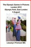 The Olympic Games in Pictures London 2012 Olympic Park, East London 5 August, Llewelyn Pritchard, 1493778420