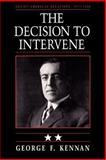Soviet-American Relations, 1917-1920 : The Decision to Intervene, Kennan, George F., 0691008426
