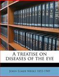A Treatise on Diseases of the Eye, John Elmer Weeks, 1149858427