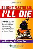 If I Don't Pass the Bar I'll Die : 73 Ways to Keep Stress and Worry from Affecting Your Performance on the Bar Exam, La Puma, Rosemary, 0735578427