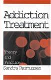 Addiction Treatment : Theory and Practice, Rasmussen, Sandra, 0761908420