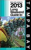 Delaplaine's 2013 Long Weekend Guide to Tampa Bay, Andrew Delaplaine, 1482628422