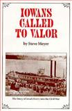 Iowans Called to Valor : The Story of Iowa's Entry into the Civil War, Meyer, Steve, 0963028421
