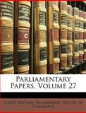 Parliamentary Papers, Great Britain Parliament House of Comm, 114822842X