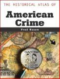 The Historical Atlas of American Crime, Fred Rosen, 0816048428